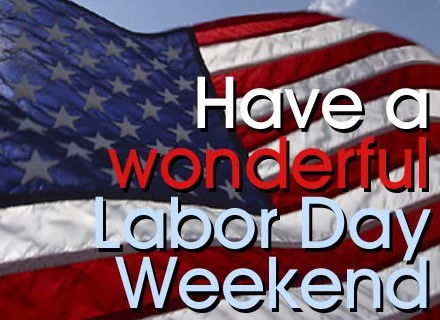 Have a Wonderful Labor Day Weekend!